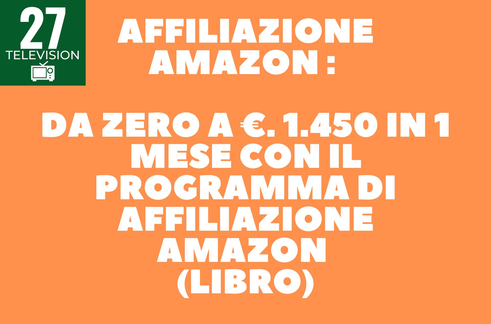 Affiliazione Amazon : Da zero a €. 1.450 in 1 mese con il programma di affiliazione Amazon (LIBRO)